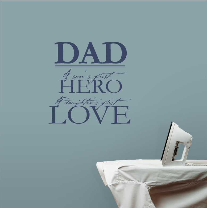 Dad And Daughter Quotes Wallpapers: Dad: A Son's First Hero A Daughter's First Love Wall Art