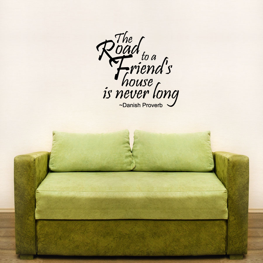 The Road To A Friend 39 S House Is Never Long Wall Art Decals