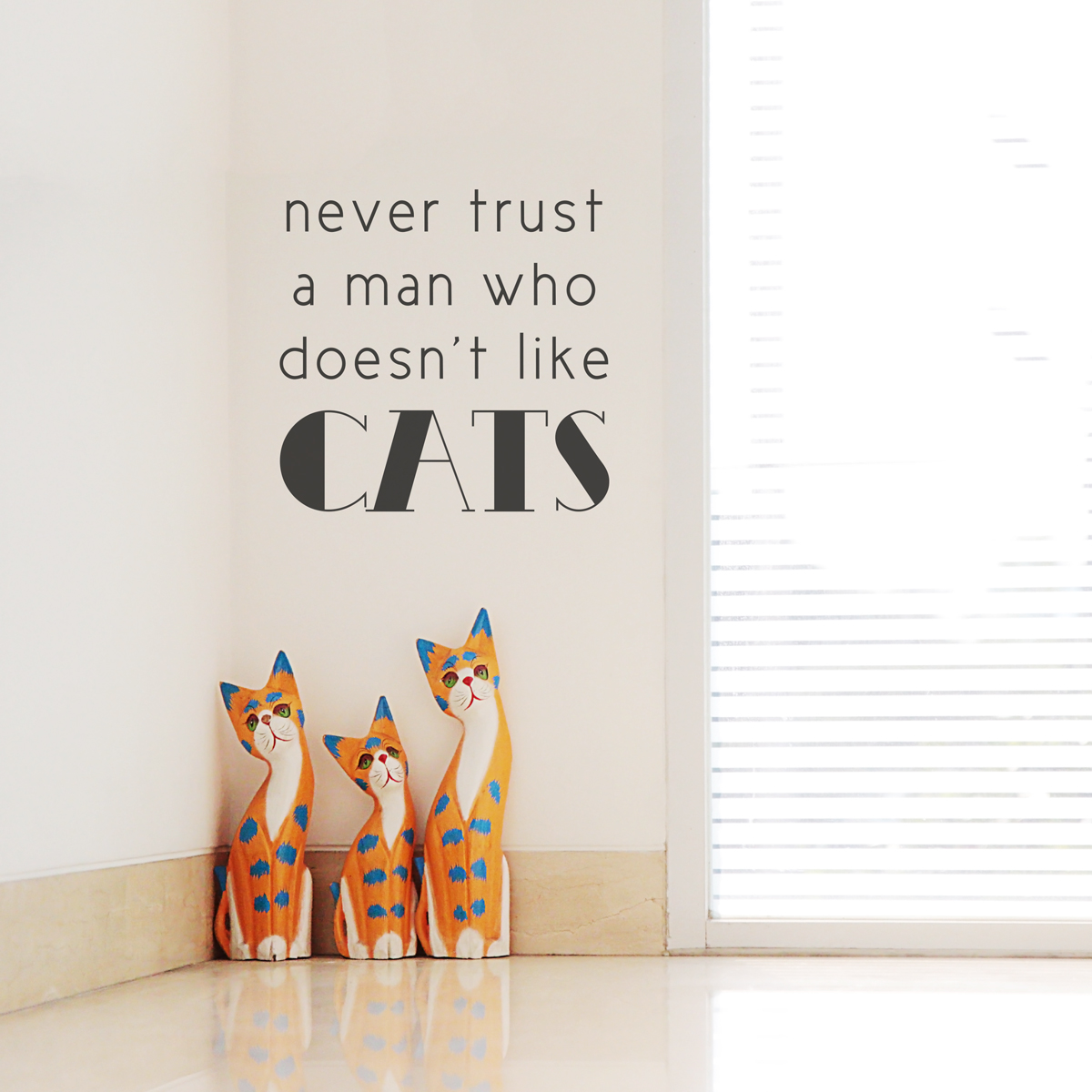 Never Trust A Man Who Doesnt Like Cats Wall Quote Decal