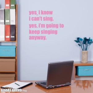 Yes I know I can't sing wall decal