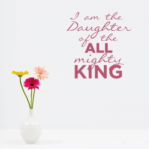 I Am The Daughter Of The All Mighty King Wall Art Decal
