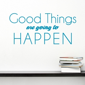 Good Things Are Going To Happen Wall Quote Decal