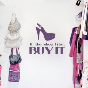 If The Shoe Fits...Buy It Wall Quote Decal