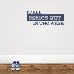 It All Comes Out in The Wash Dark Blue Wall Quote Decal