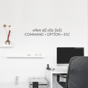 COMMAND + OPTION + ESCWall Decal Quote