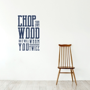 Chop Your Own Wood Wall Quote Decal