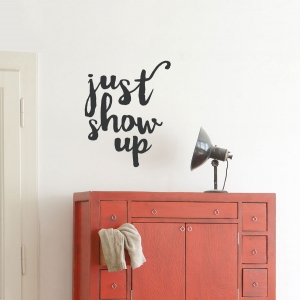 Just Show Up Wall Quote Decal
