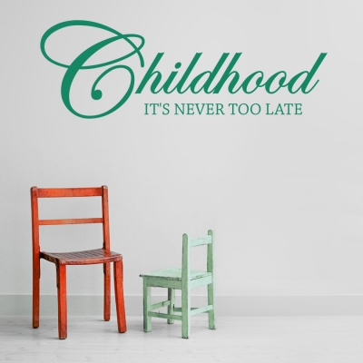 Childhood it's never too late Wall Decal