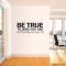 Be true wall decal quote