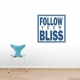 Follow Your Bliss Wall Art Vinyl Decal Sticker Quote