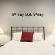 No Day But Today Wall Art Vinyl Decal Sticker Quote
