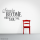 Simply Become Who You Are Wall Art Vinyl Decal Sticker Quote