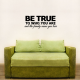 Be True To Who You Are And... Wall Art Vinyl Decal Sticker Quote