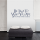 Be True To Who You Are And... 2 Wall Art Vinyl Decal Sticker Quote