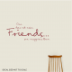 One Does Not Make Friends... Wall Art Vinyl Decal Sticker Quote