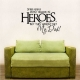 Some People Don't Believe In Heroes... Wall Art Vinyl Decal Sticker Quote