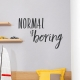 Normal Is Boring Wall Quote Decal