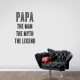 Papa The Man The Myth The Legend Wall Art Decal