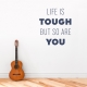 Life Is Tough Wall Art Decal