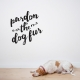 Pardon The Dog Fur Wall Art Decal