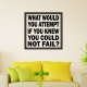 What would you attempt if you knew you could not fail? wall decal quote