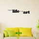 I want life to be art wall decal quote
