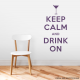 Keep Calm and Drink On Wall Quote Decal