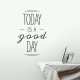 Today Is A Good Day Wall Decal Quote