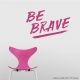 Be Brave Wall Quote Decal \ Wallums Wall Decals