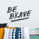 Be Brave Wall Quote Decal Gold