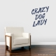 Crazy Dog Lady Wall Quote Decal \ Wallums Wall Decals