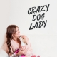 Crazy Dog Lady Wall Quote Decal