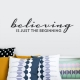 Believing is Just the Beginning Wall Decal